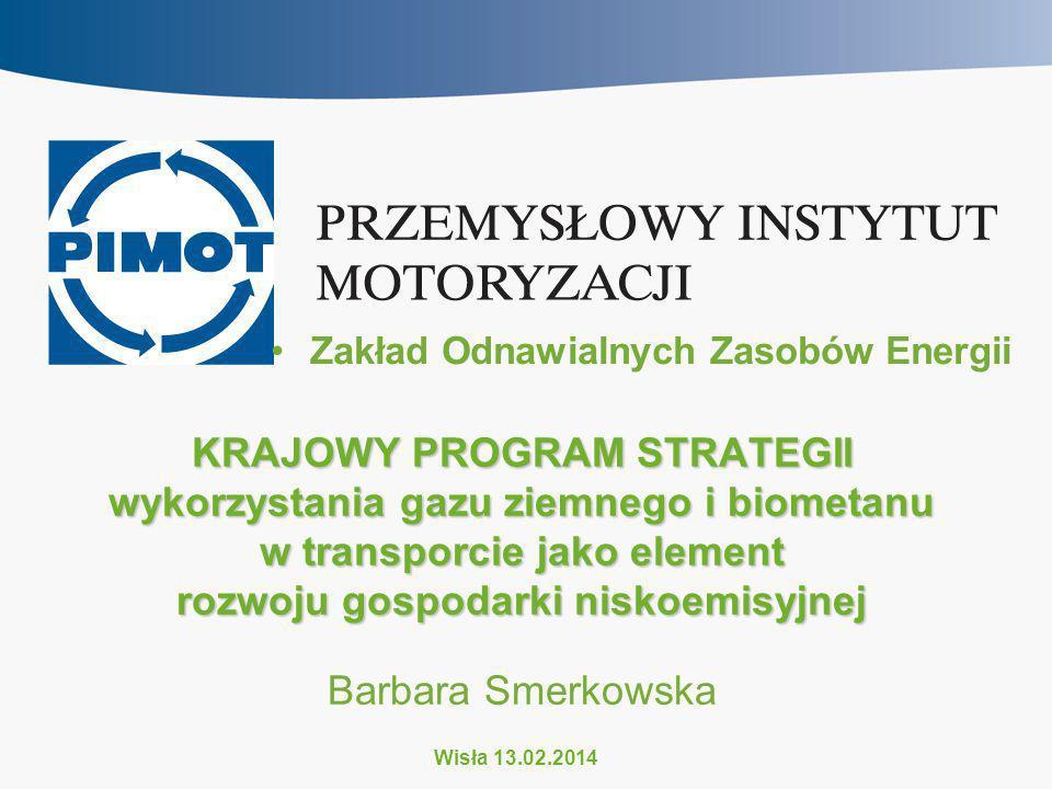KRAJOWY PROGRAM STRATEGII wykorzystania gazu ziemnego i biometanu w transporcie jako element rozwoju gospodarki niskoemisyjnej Barbara Smerkowska Wisł