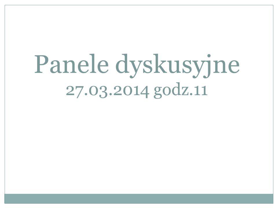 Panele dyskusyjne 27.03.2014 godz.11