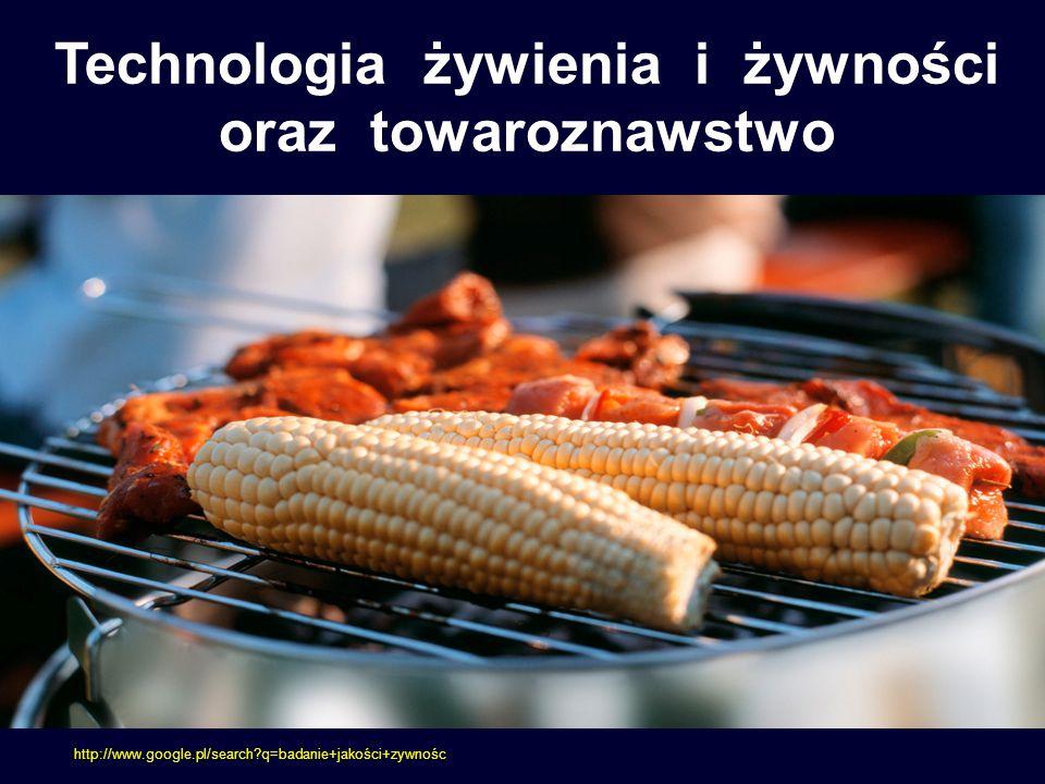 Technologia żywienia i żywności oraz towaroznawstwo http://www.google.pl/search?q=badanie+jakości+zywnośc