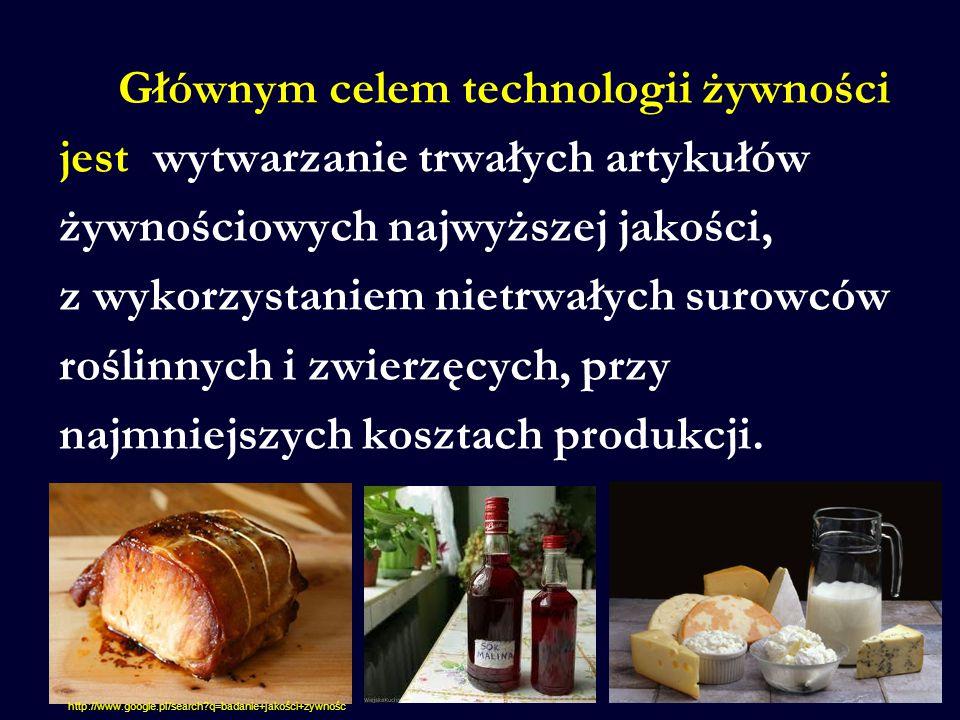 Głównym celem technologii żywności jest wytwarzanie trwałych artykułów żywnościowych najwyższej jakości, z wykorzystaniem nietrwałych surowców roślinn