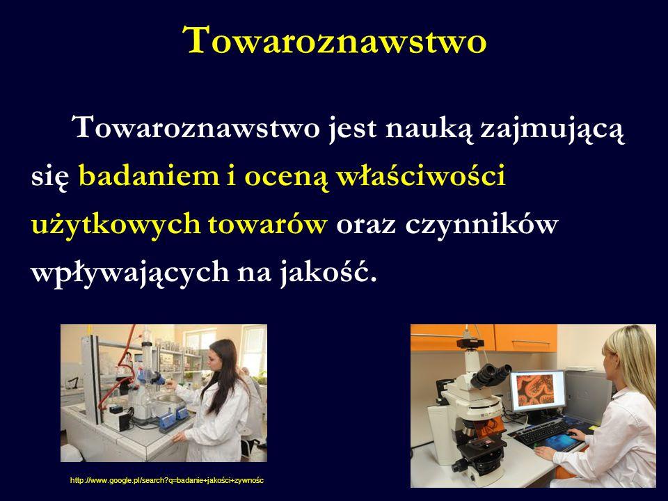 Towaroznawstwo Towaroznawstwo jest nauką zajmującą się badaniem i oceną właściwości użytkowych towarów oraz czynników wpływających na jakość. http://w