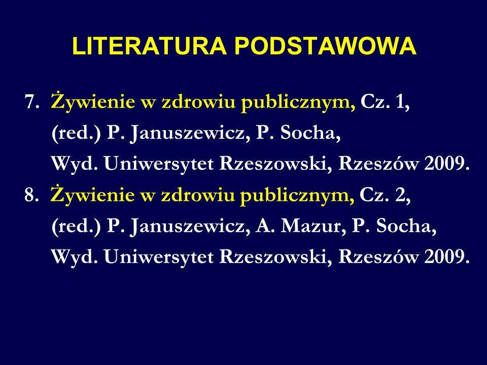 7. Żywienie w zdrowiu publicznym, Cz. 1, (red.) P. Januszewicz, P. Socha, Wyd. Uniwersytet Rzeszowski, Rzeszów 2009. 8. Żywienie w zdrowiu publicznym,