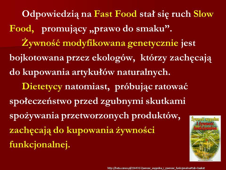 """Odpowiedzią na Fast Food stał się ruch Slow Food, promujący """"prawo do smaku"""". Żywność modyfikowana genetycznie jest bojkotowana przez ekologów, którzy"""