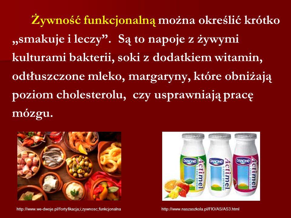 """Żywność funkcjonalną można określić krótko """"smakuje i leczy"""". Są to napoje z żywymi kulturami bakterii, soki z dodatkiem witamin, odtłuszczone mleko,"""