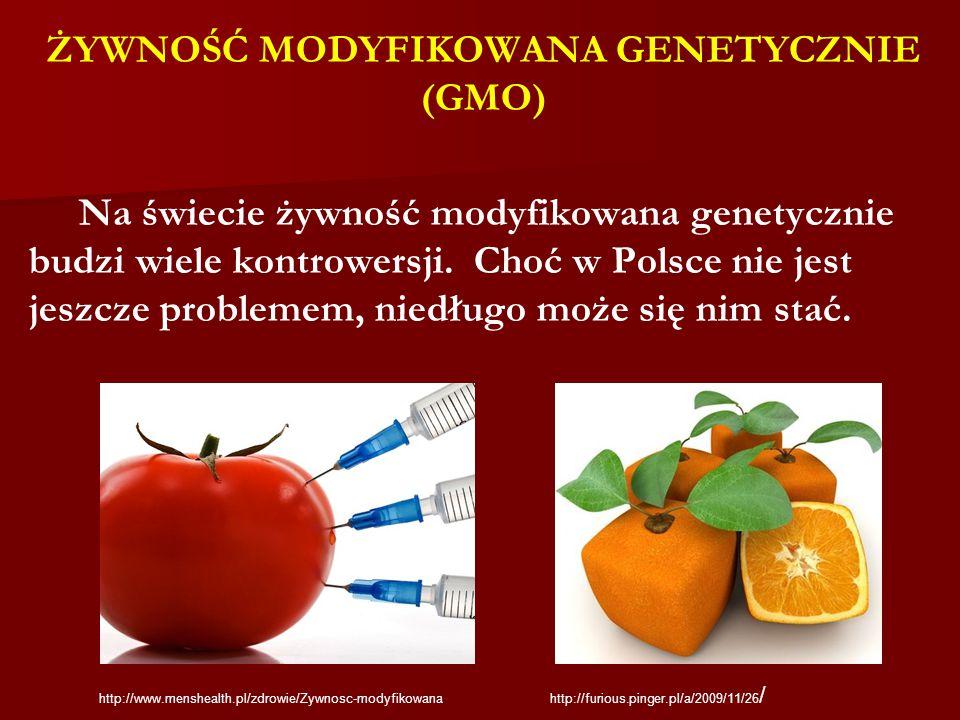 ŻYWNOŚĆ MODYFIKOWANA GENETYCZNIE (GMO) Na świecie żywność modyfikowana genetycznie budzi wiele kontrowersji. Choć w Polsce nie jest jeszcze problemem,