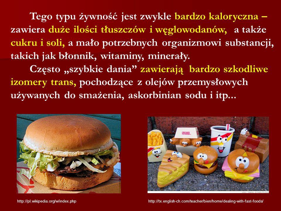 http://pl.wikipedia.org/w/index.php http://tx.english-ch.com/teacher/bien/home/dealing-with-fast-foods/ Tego typu żywność jest zwykle bardzo kaloryczn
