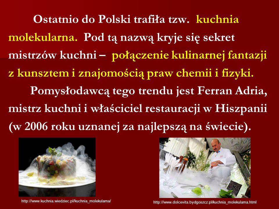 Ostatnio do Polski trafiła tzw. kuchnia molekularna. Pod tą nazwą kryje się sekret mistrzów kuchni – połączenie kulinarnej fantazji z kunsztem i znajo