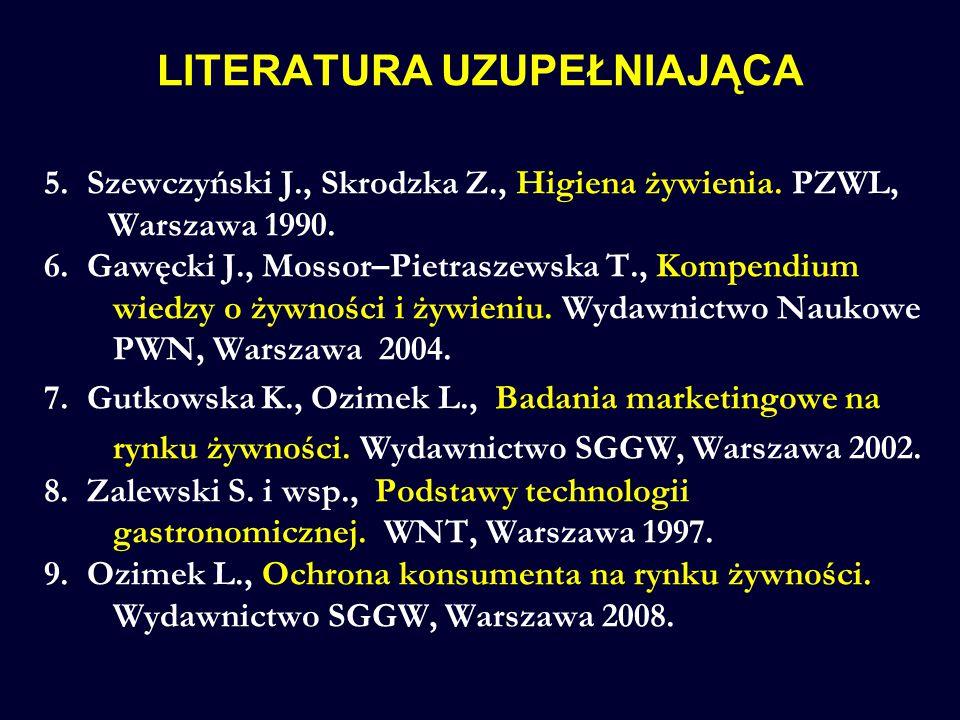 LITERATURA UZUPEŁNIAJĄCA 5. Szewczyński J., Skrodzka Z., Higiena żywienia. PZWL, Warszawa 1990. 6. Gawęcki J., Mossor–Pietraszewska T., Kompendium wie
