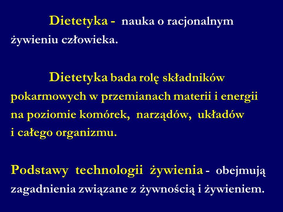 Dietetyka - nauka o racjonalnym żywieniu człowieka. Dietetyka bada rolę składników pokarmowych w przemianach materii i energii na poziomie komórek, na