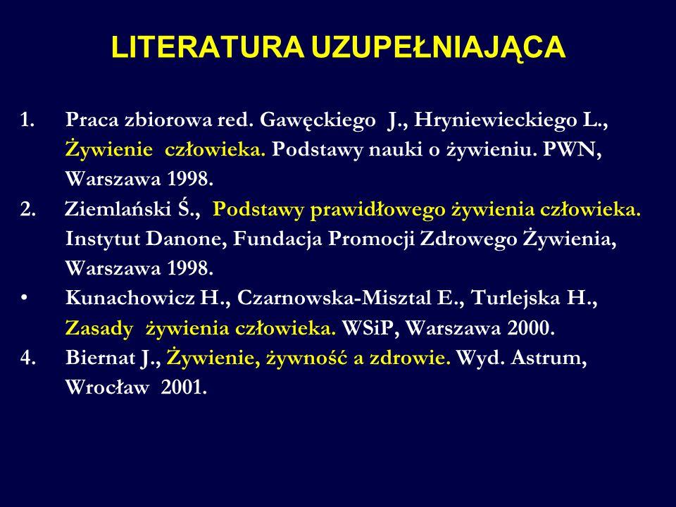 LITERATURA UZUPEŁNIAJĄCA 1.Praca zbiorowa red. Gawęckiego J., Hryniewieckiego L., Żywienie człowieka. Podstawy nauki o żywieniu. PWN, Warszawa 1998. 2