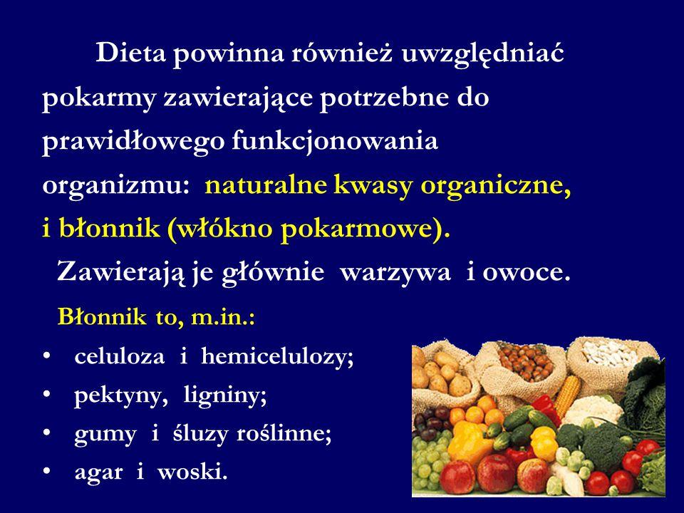 Dieta powinna również uwzględniać pokarmy zawierające potrzebne do prawidłowego funkcjonowania organizmu: naturalne kwasy organiczne, i błonnik (włókn