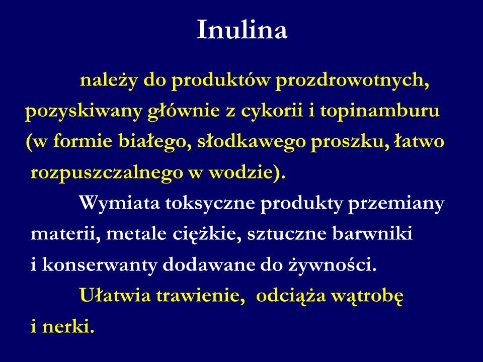 Inulina należy do produktów prozdrowotnych, pozyskiwany głównie z cykorii i topinamburu (w formie białego, słodkawego proszku, łatwo rozpuszczalnego w