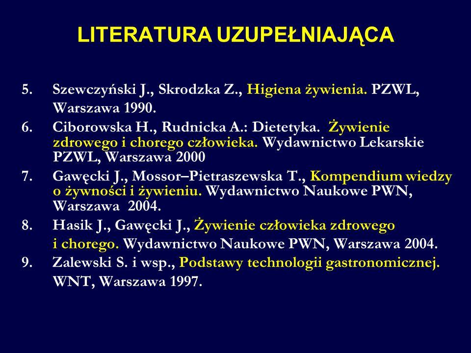 LITERATURA UZUPEŁNIAJĄCA 5. Szewczyński J., Skrodzka Z., Higiena żywienia. PZWL, Warszawa 1990. 6. Ciborowska H., Rudnicka A.: Dietetyka. Żywienie zdr