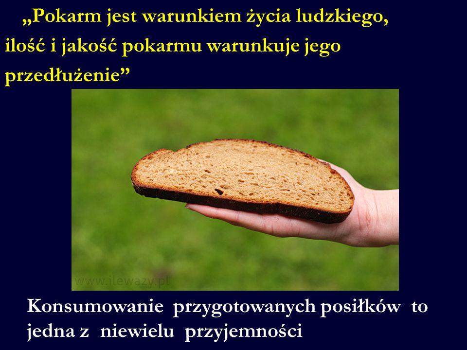 """""""Pokarm jest warunkiem życia ludzkiego, ilość i jakość pokarmu warunkuje jego przedłużenie"""" Konsumowanie przygotowanych posiłków to jedna z niewielu p"""