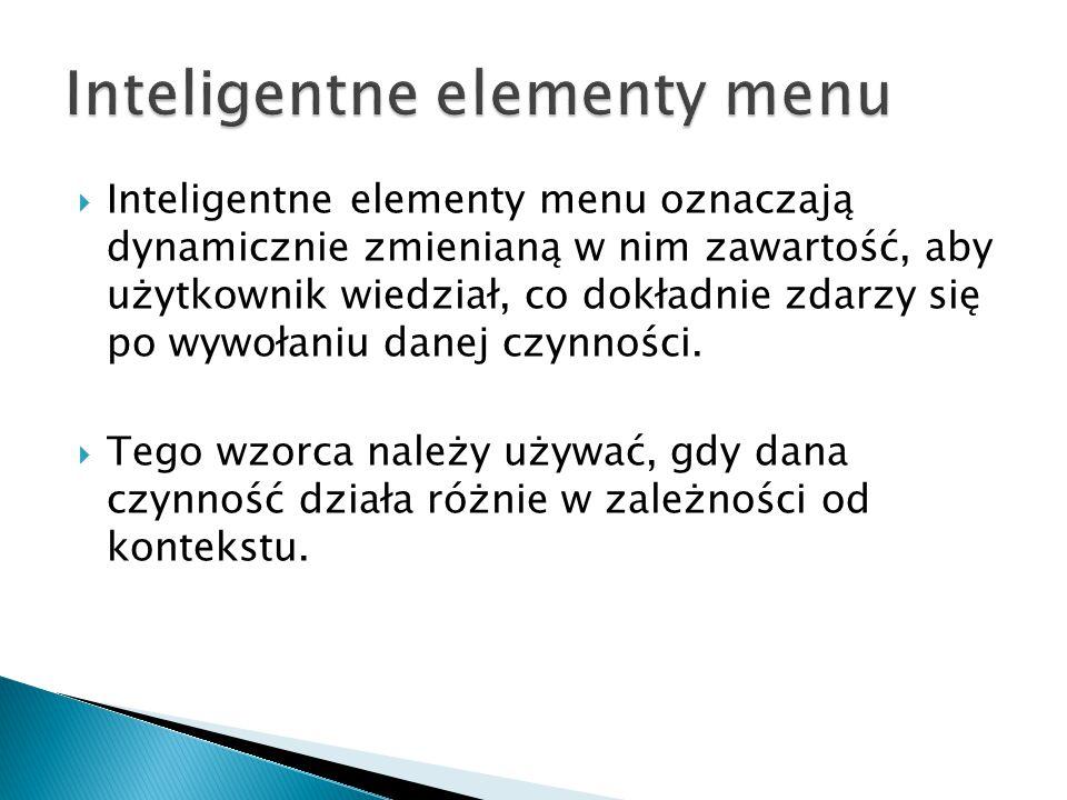  Inteligentne elementy menu oznaczają dynamicznie zmienianą w nim zawartość, aby użytkownik wiedział, co dokładnie zdarzy się po wywołaniu danej czynności.