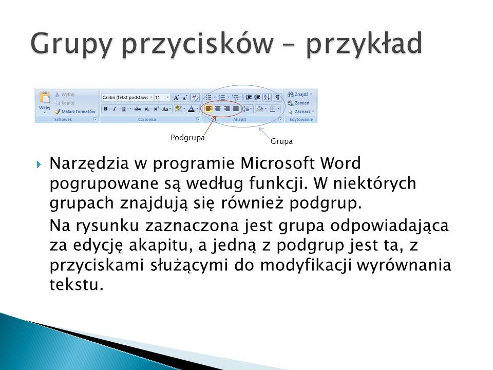  Narzędzia w programie Microsoft Word pogrupowane są według funkcji. W niektórych grupach znajdują się również podgrup. Na rysunku zaznaczona jest gr