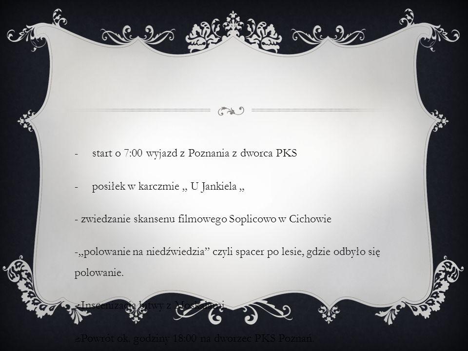 """- start o 7:00 wyjazd z Poznania z dworca PKS - posiłek w karczmie """" U Jankiela """" - zwiedzanie skansenu filmowego Soplicowo w Cichowie -""""polowanie na"""