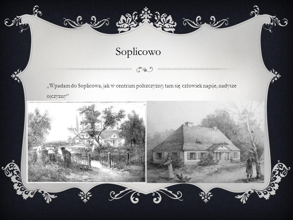 """Soplicowo """"Wpadam do Soplicowa, jak w centrum polszczyzny, tam się człowiek napije, nadysze ojczyzny"""""""