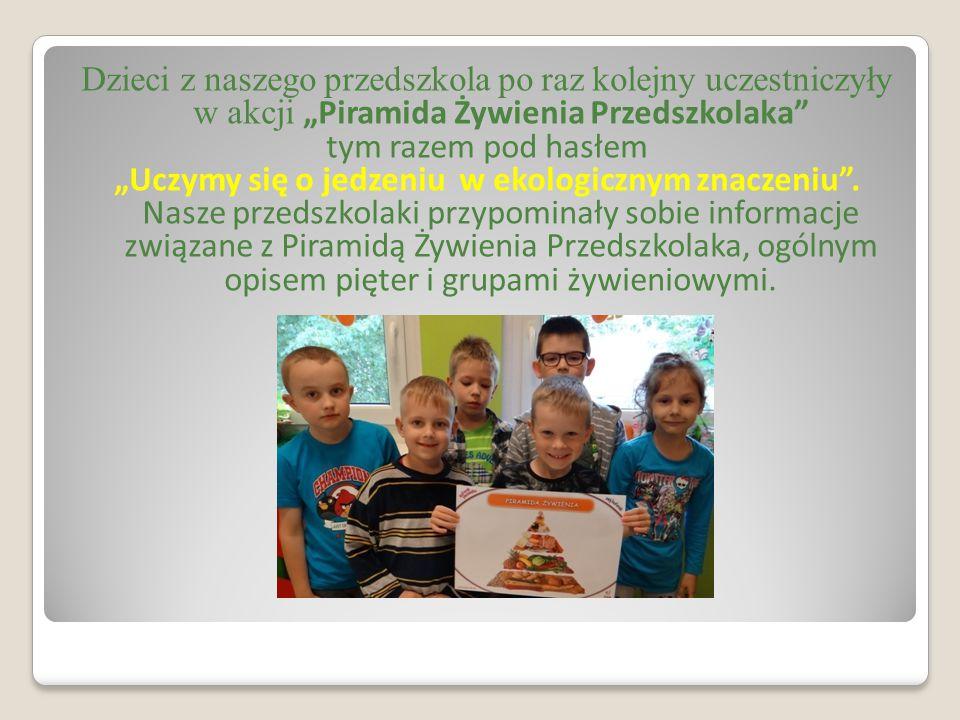 """Dzieci z naszego przedszkola po raz kolejny uczestniczyły w akcji """"Piramida Żywienia Przedszkolaka tym razem pod hasłem """"Uczymy się o jedzeniu w ekologicznym znaczeniu ."""