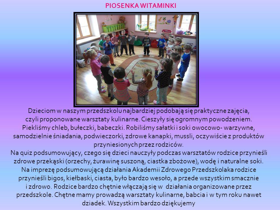 PIOSENKA WITAMINKI Dzieciom w naszym przedszkolu najbardziej podobają się praktyczne zajęcia, czyli proponowane warsztaty kulinarne.