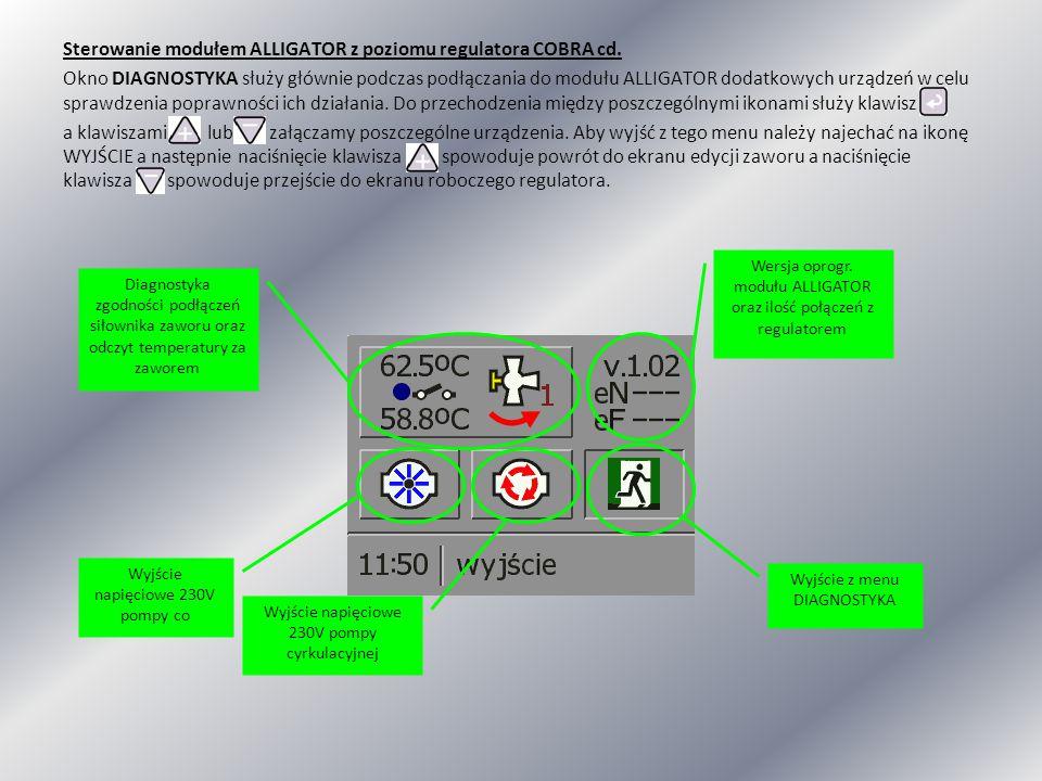 Sterowanie modułem ALLIGATOR z poziomu regulatora COBRA cd. Okno DIAGNOSTYKA służy głównie podczas podłączania do modułu ALLIGATOR dodatkowych urządze
