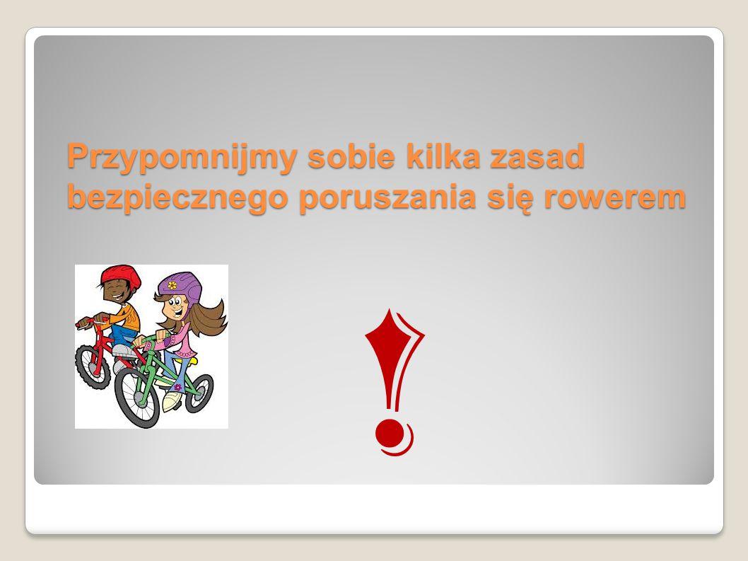 Przypomnijmy sobie kilka zasad bezpiecznego poruszania się rowerem !