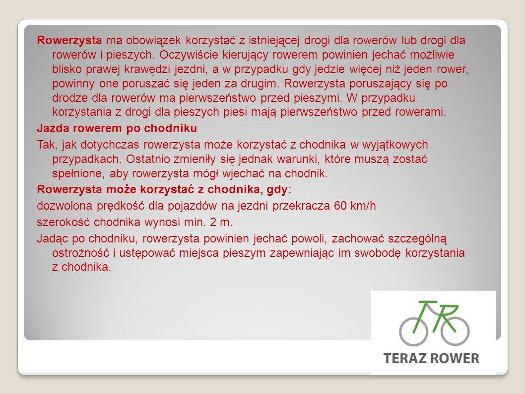 Rowerzysta ma obowiązek korzystać z istniejącej drogi dla rowerów lub drogi dla rowerów i pieszych. Oczywiście kierujący rowerem powinien jechać możli