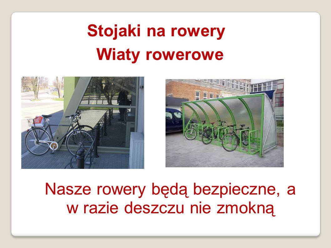 Stojaki na rowery Wiaty rowerowe Nasze rowery będą bezpieczne, a w razie deszczu nie zmokną