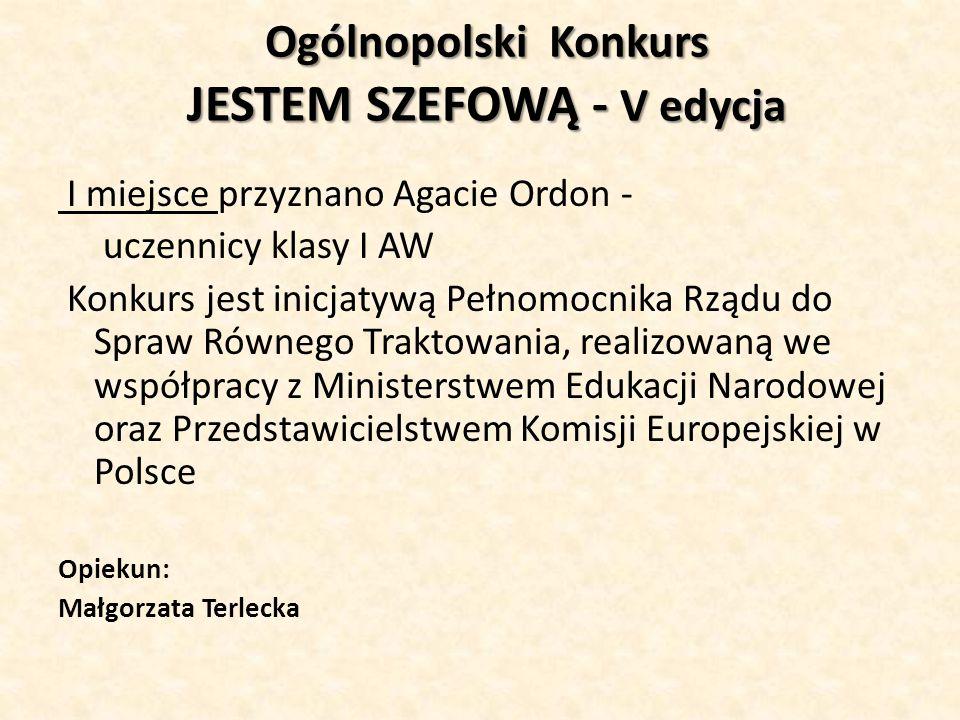 Ogólnopolski Konkurs JESTEM SZEFOWĄ - V edycja I miejsce przyznano Agacie Ordon - uczennicy klasy I AW Konkurs jest inicjatywą Pełnomocnika Rządu do S