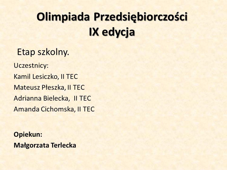 Olimpiada Przedsiębiorczości IX edycja Etap szkolny. Uczestnicy: Kamil Lesiczko, II TEC Mateusz Płeszka, II TEC Adrianna Bielecka, II TEC Amanda Cicho