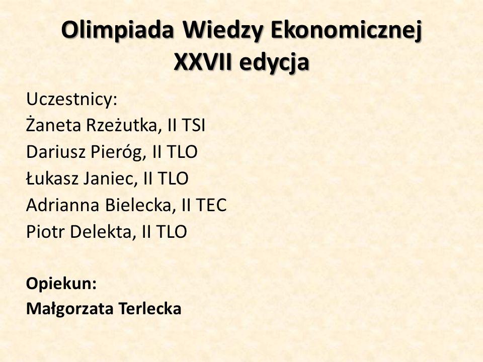 Olimpiada Wiedzy Ekonomicznej XXVII edycja Uczestnicy: Żaneta Rzeżutka, II TSI Dariusz Pieróg, II TLO Łukasz Janiec, II TLO Adrianna Bielecka, II TEC