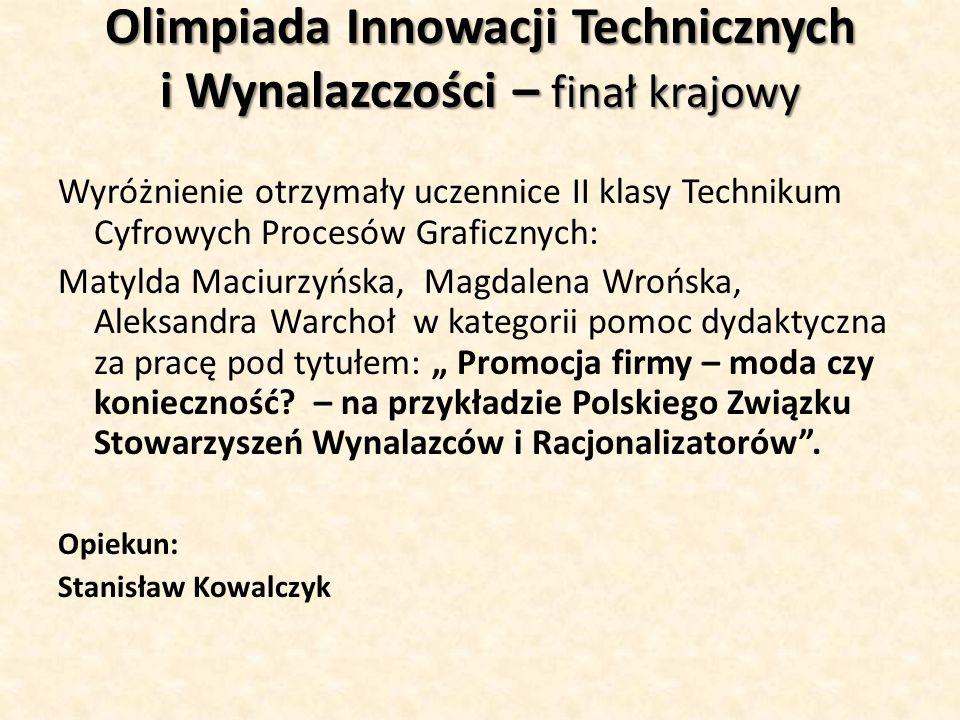 Olimpiada Innowacji Technicznych i Wynalazczości – finał krajowy Wyróżnienie otrzymały uczennice II klasy Technikum Cyfrowych Procesów Graficznych: Ma