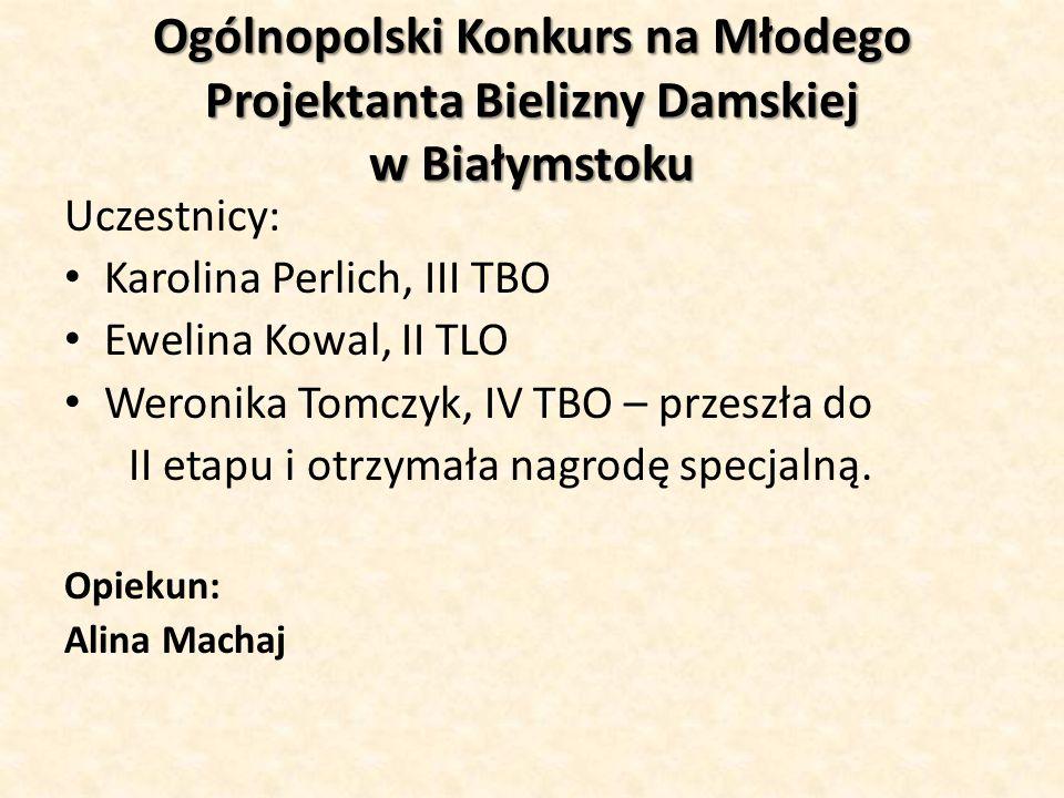 Ogólnopolski Konkurs na Młodego Projektanta Bielizny Damskiej w Białymstoku Uczestnicy: Karolina Perlich, III TBO Ewelina Kowal, II TLO Weronika Tomcz