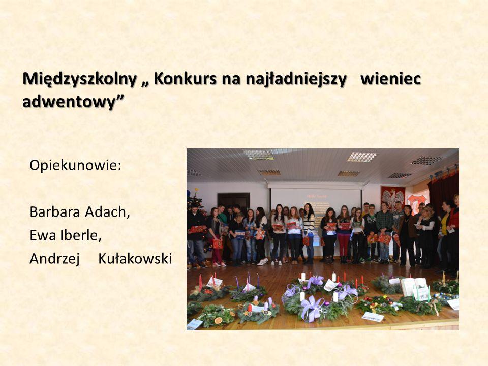 """Międzyszkolny """" Konkurs na najładniejszy wieniec adwentowy"""" Opiekunowie: Barbara Adach, Ewa Iberle, Andrzej Kułakowski"""