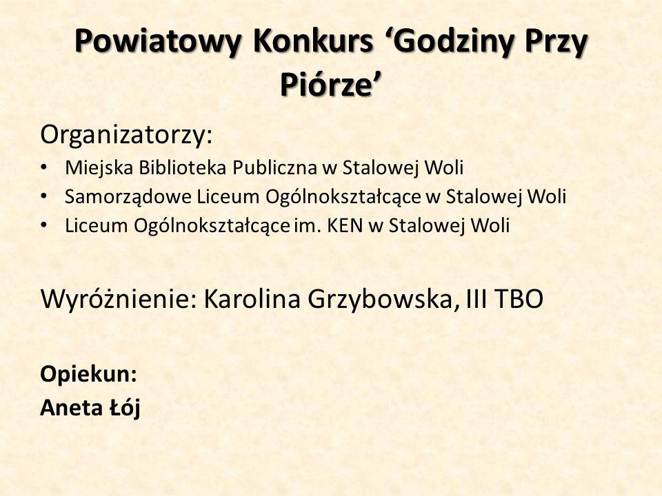 Powiatowy Konkurs 'Godziny Przy Piórze' Organizatorzy: Miejska Biblioteka Publiczna w Stalowej Woli Samorządowe Liceum Ogólnokształcące w Stalowej Wol