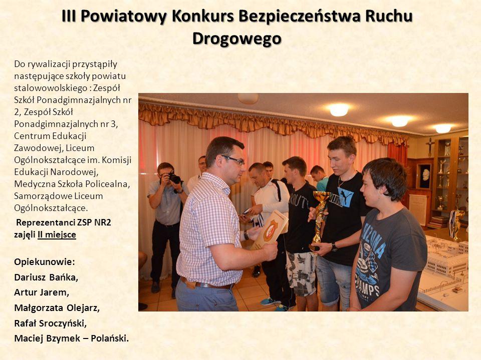 III Powiatowy Konkurs Bezpieczeństwa Ruchu Drogowego Do rywalizacji przystąpiły następujące szkoły powiatu stalowowolskiego : Zespół Szkół Ponadgimnaz