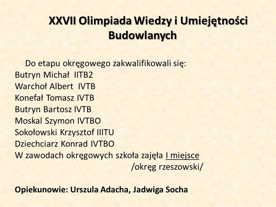 XXVII Olimpiada Wiedzy i Umiejętności Budowlanych XXVII Olimpiada Wiedzy i Umiejętności Budowlanych Do etapu okręgowego zakwalifikowali się: Butryn Mi
