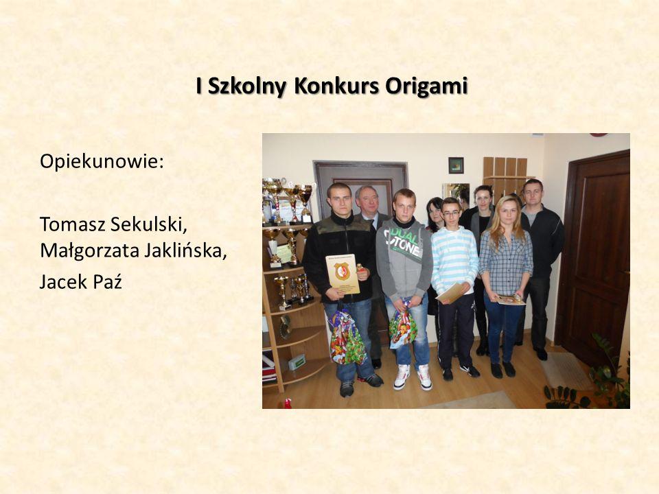 I Szkolny Konkurs Origami Opiekunowie: Tomasz Sekulski, Małgorzata Jaklińska, Jacek Paź