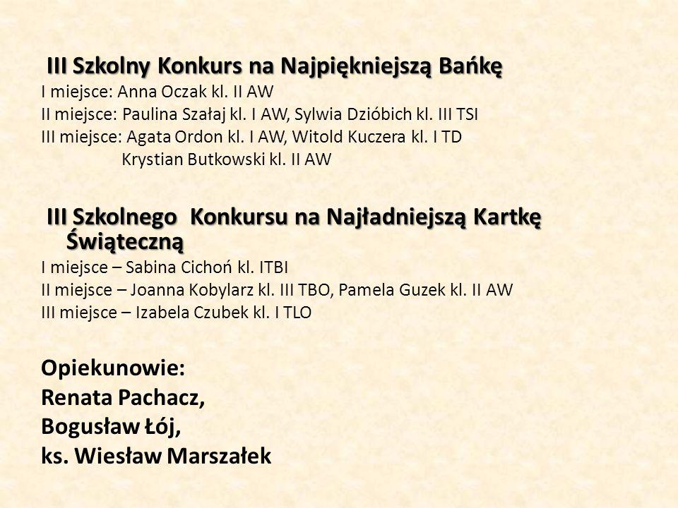 III Szkolny Konkurs na Najpiękniejszą Bańkę III Szkolny Konkurs na Najpiękniejszą Bańkę I miejsce: Anna Oczak kl. II AW II miejsce: Paulina Szałaj kl.