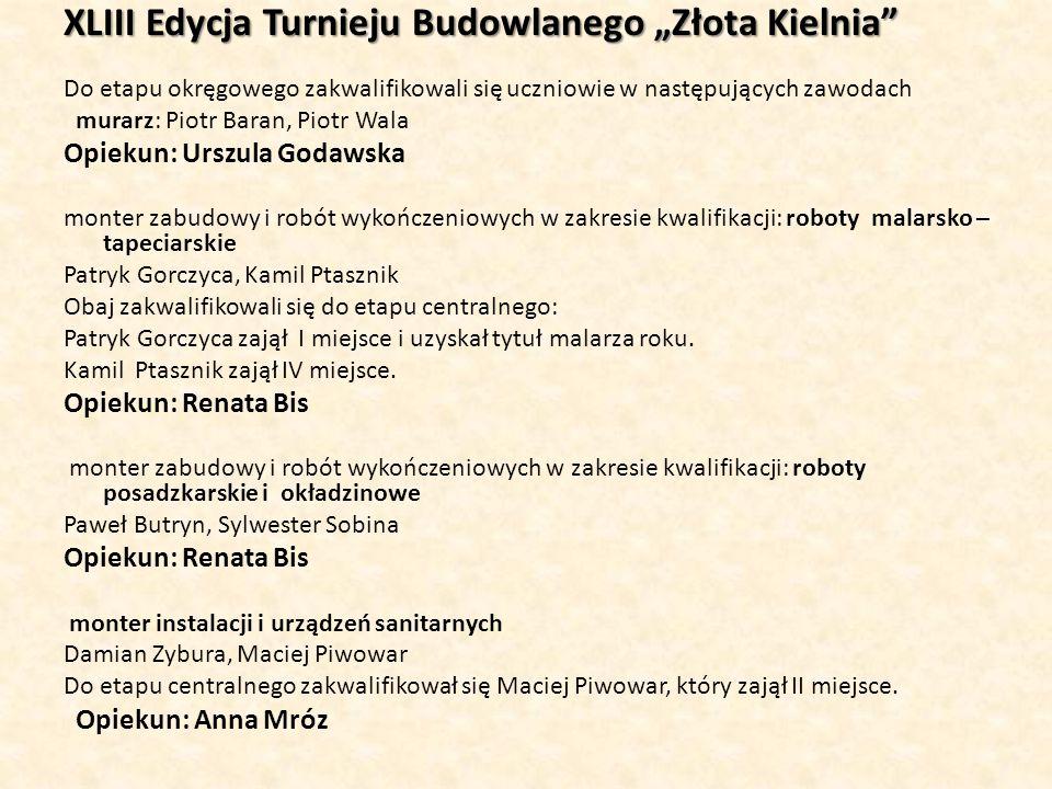 """XLIII Edycja Turnieju Budowlanego """"Złota Kielnia"""" Do etapu okręgowego zakwalifikowali się uczniowie w następujących zawodach murarz: Piotr Baran, Piot"""