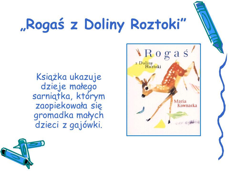 """""""Rogaś z Doliny Roztoki"""" Książka ukazuje dzieje małego sarniątka, którym zaopiekowała się gromadka małych dzieci z gajówki."""
