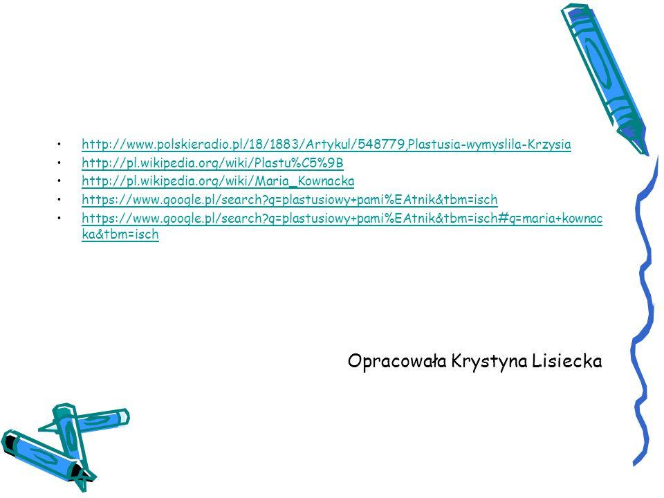 http://www.polskieradio.pl/18/1883/Artykul/548779,Plastusia-wymyslila-Krzysia http://pl.wikipedia.org/wiki/Plastu%C5%9B http://pl.wikipedia.org/wiki/M