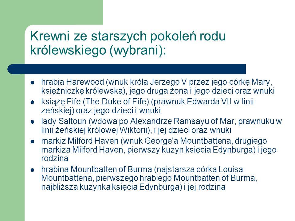 Krewni ze starszych pokoleń rodu królewskiego (wybrani): hrabia Harewood (wnuk króla Jerzego V przez jego córkę Mary, księżniczkę królewską), jego dru