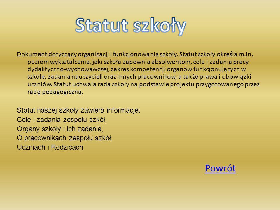 Dokument dotyczący organizacji i funkcjonowania szkoły. Statut szkoły określa m.in. poziom wykształcenia, jaki szkoła zapewnia absolwentom, cele i zad