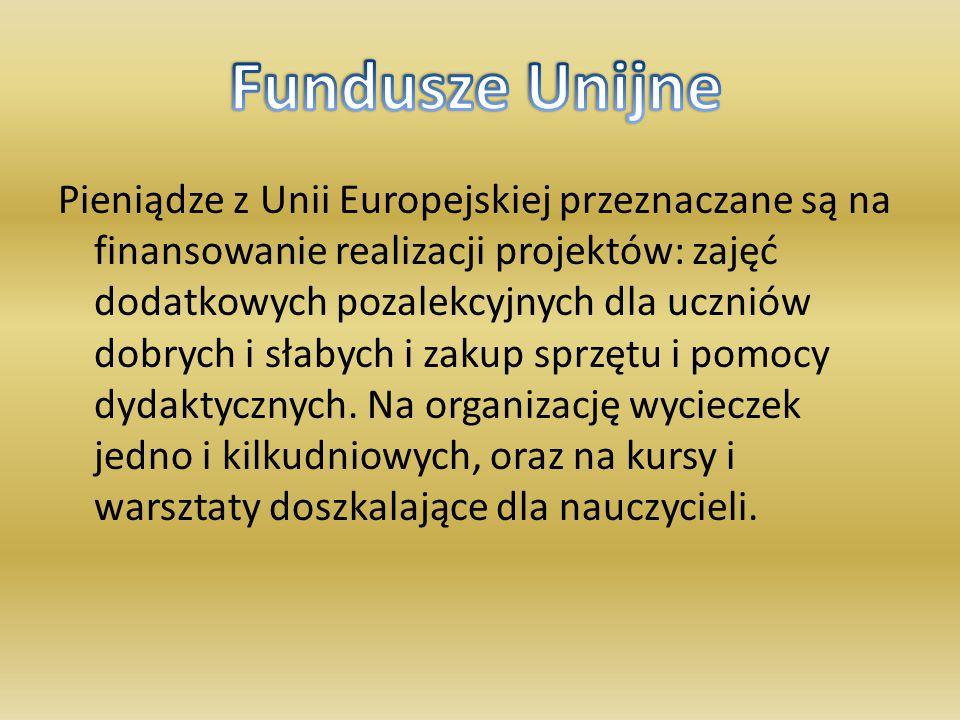 Pieniądze z Unii Europejskiej przeznaczane są na finansowanie realizacji projektów: zajęć dodatkowych pozalekcyjnych dla uczniów dobrych i słabych i zakup sprzętu i pomocy dydaktycznych.