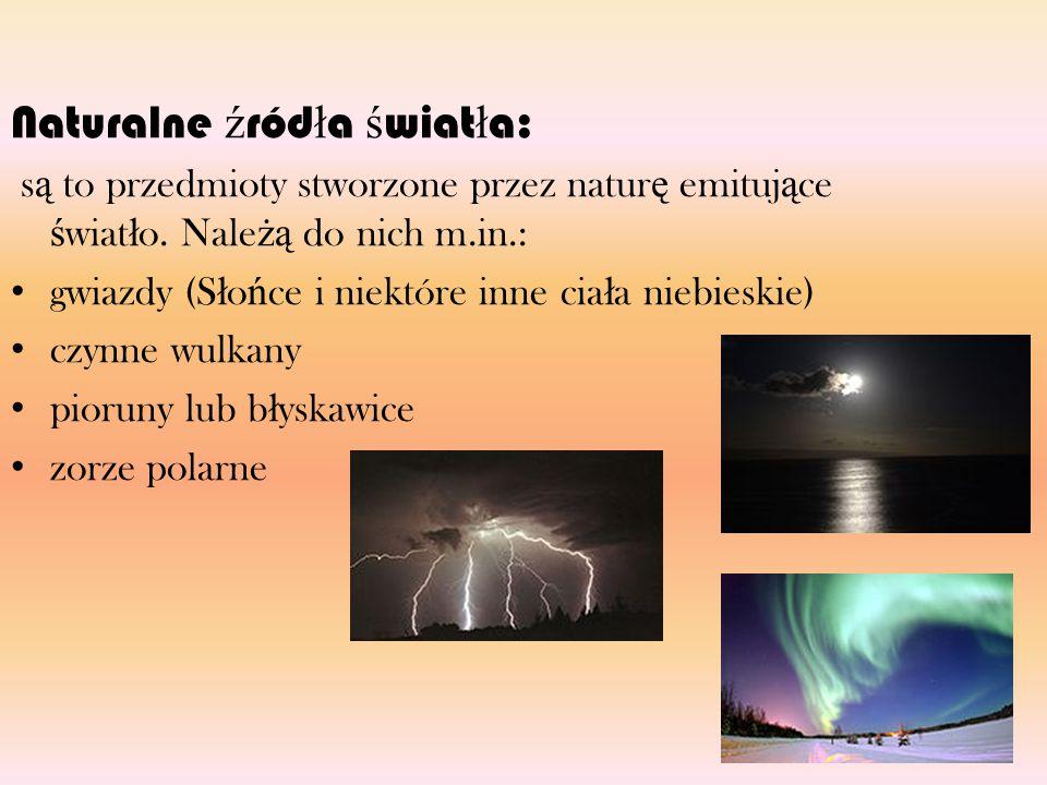 Sztuczne ź ród ł a ś wiat ł a : są to przedmioty stworzone przez człowieka, które emitują światło.