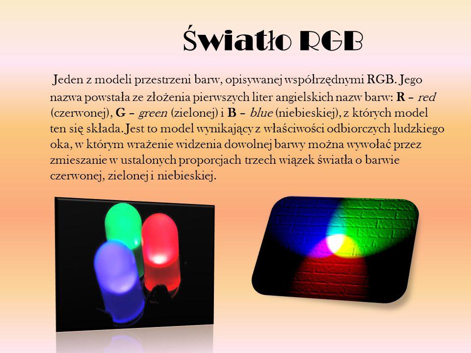 Ś wiat ł o RGB Jeden z modeli przestrzeni barw, opisywanej wspó ł rz ę dnymi RGB. Jego nazwa powsta ł a ze z ł o ż enia pierwszych liter angielskich n