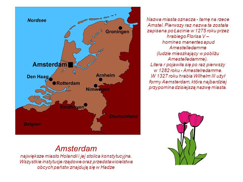 Nazwa miasta oznacza - tamę na rzece Amstel.