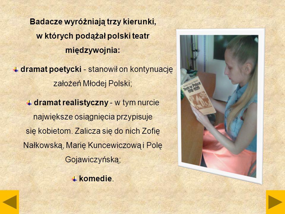 Badacze wyróżniają trzy kierunki, w których podążał polski teatr międzywojnia: dramat poetycki - stanowił on kontynuację założeń Młodej Polski; dramat