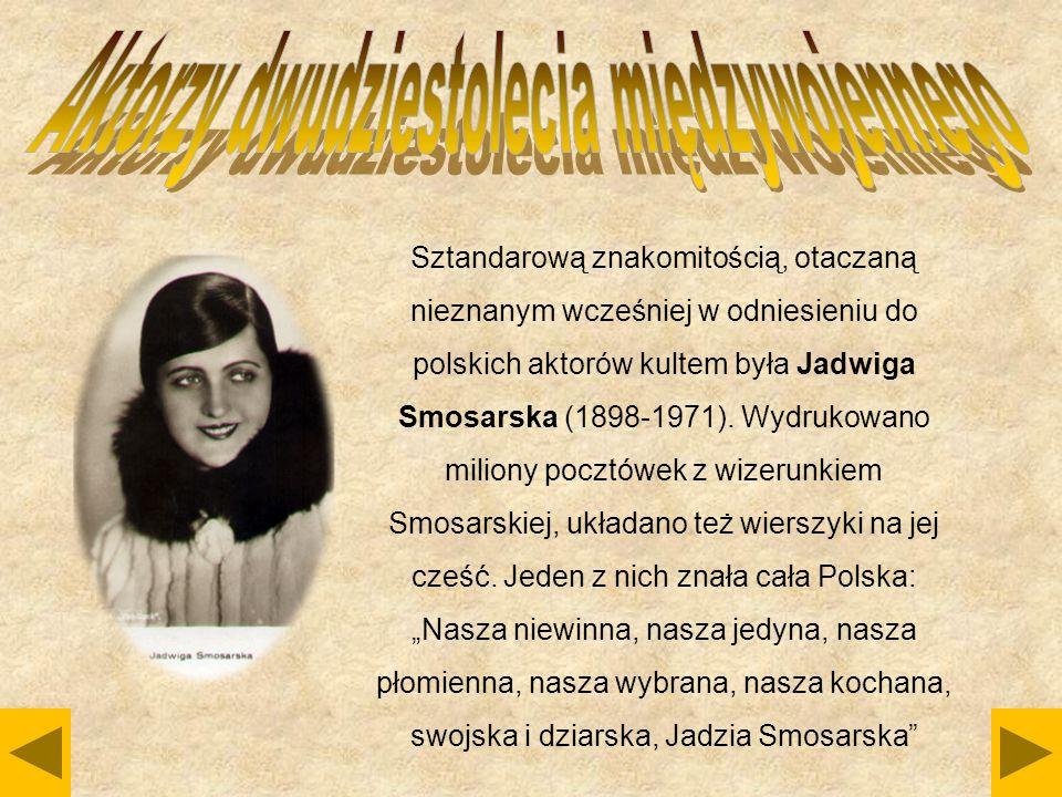 Sztandarową znakomitością, otaczaną nieznanym wcześniej w odniesieniu do polskich aktorów kultem była Jadwiga Smosarska (1898-1971). Wydrukowano milio